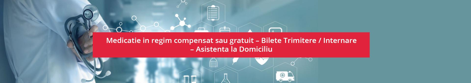 Medicatie in regim compensat sau gratuit – Bilete Trimitere / Internare – Asistenta la Domiciliu